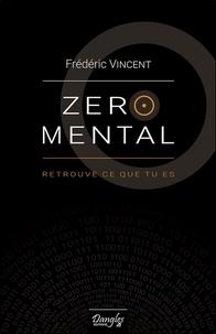 Frédéric Vincent - Zéro mental - Retrouve ce que tu es.