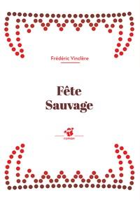Frédéric Vinclère - Fête sauvage.