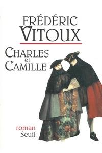 Frédéric Vitoux - Charles et Camille.