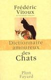Frédéric Vitoux et Alain Bouldouyre - Dictionnaire amoureux des chats.
