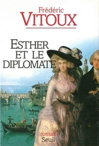 Frédéric Vitoux - Esther et le diplomate.
