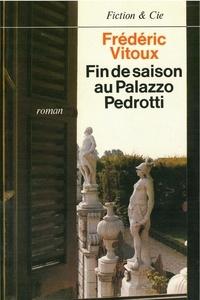 Frédéric Vitoux - Fin de saison au Palazzo Pedrotti - Roman....