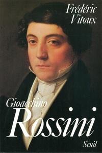 Frédéric Vitoux - Gioacchino Rossini.