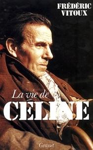 Frédéric Vitoux - La vie de Céline.