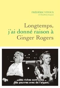 Frédéric Vitoux - Longtemps, j'ai donné raison à Ginger Rogers.