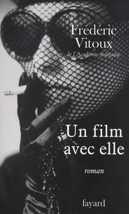 Frédéric Vitoux - Un film avec elle.