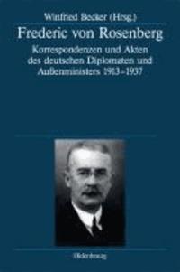 Frederic von Rosenberg - Korrespondenzen und Akten des deutschen Diplomaten und Außenministers 1913-1937.