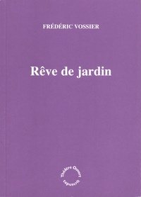Frédéric Vossier - Rêve de jardin.