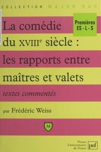 Frédéric Weiss et Eric Cobast - La comédie du XVIIIe siècle : les rapports entre maîtres et valets.
