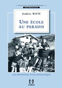 Frédéric Witté - Une école au paradis - Les mémoires d'un dyslexique.