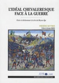 Frédéric Wittner - L'idéal chevaleresque face à la guerre - Fuite et déshonneur à la fin du Moyen Âge.