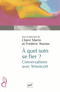 Frédéric Worms et Claire Marin - A quel soin se fier ? - Conversations avec Winnicott.