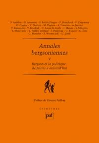 Frédéric Worms et Bruno Antonini - Annales bergsoniennes - Tome 5, Bergson et la politique.
