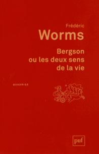 Frédéric Worms - Bergson ou les deux sens de la vie.