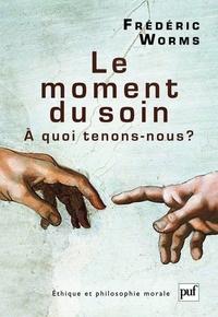 Frédéric Worms - Le moment du soin - A quoi tenons-nous ?.