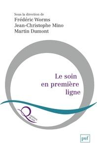 Frédéric Worms et Jean-Christophe Mino - Le soin en première ligne - Chroniques de la pandémie.
