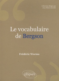 Frédéric Worms - Le vocabulaire de Bergson.