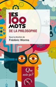 Frédéric Worms - Les 100 mots de la philosophie.