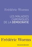 Frédéric Worms - Les maladies chroniques de la démocratie.