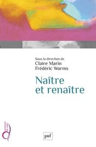 Frédéric Worms et Claire Marin - Naître et renaître.