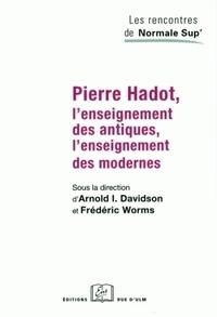Frédéric Worms et Arnold Davidson - Pierre Hadot, l'enseignement des antiques, l'enseignement des modernes.