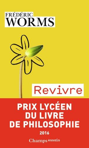 Frédéric Worms - Revivre - Eprouver nos blessures et nos ressources.