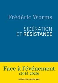 Frédéric Worms - Sidération et résistance - Face à l'évènement (2015-2020).