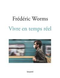 Frédéric Worms - Vivre en temps réel.