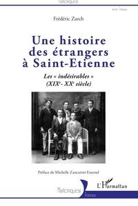 """Frédéric Zarch - Une histoire des étrangers à Saint-Etienne - Les """"indésirables"""" (XIXe-XXe siècle)."""