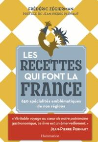 Frédéric Zégierman - Les recettes qui font la France - 650 spécialités emblématiques de nos régions.