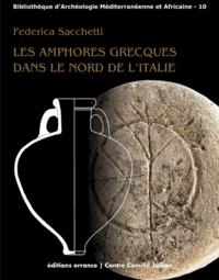 Frederica Sacchetti - Les amphores grecques dans le nord de l'Italie - Echanges commerciaux entre les Apennins et les Alpes aux époques archaïque et classique.