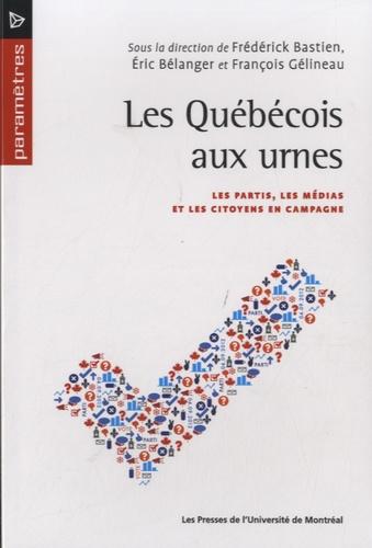 Les Québécois aux urnes. Les partis, les médias et les citoyens en campagne