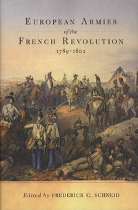 Frederick-C Schneid - European Armies of the French Revolution, 1789-1802.
