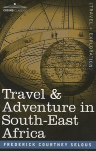 Frederick C. Selous - Travel and Adventure in South-East Africa.