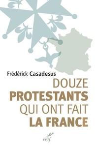 Douze protestants qui ont fait la France - Frédérick Casadesus pdf epub