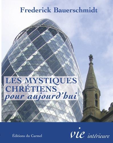 Frederick Christian Bauerschmidt - Les mystiques chrétiens pour aujourd hui.