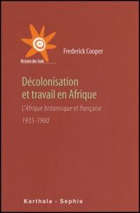 Frederick Cooper - Décolonisation et travail en Afrique - L'Afrique britannique et française 1935-1960.