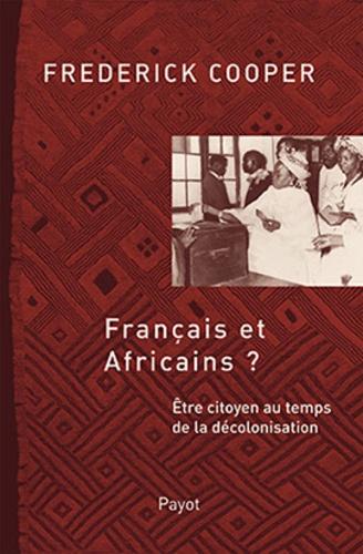 Frederick Cooper - Français et africains ? - Etre citoyen au temps de la décolonisation.
