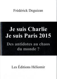 Frédérick Deguizan - Je suis Charlie, je suis Paris 2015 - Des antidotes au chaos du monde ?.