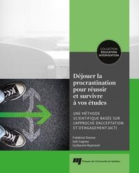 Frédérick Dionne et Joël Gagnon - Déjouer la procrastination pour réussir et survivre à vos études - Une méthode scientifique basée sur l'approche d'acceptation et d'engagement (ACT).