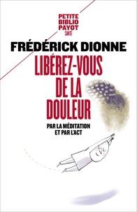 Frédérick Dionne - Libérez-vous de la douleur - Par la méditation et l'ACT.