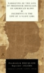 Frederick Douglass et Harriet A. Jacobs - Narrative of the Life of Frederick Douglass, an American Slave & Incidents in the Life of a Slave Girl.