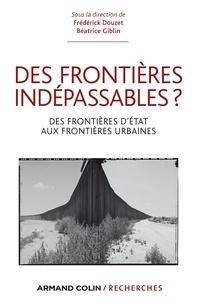 Frédérick Douzet et Béatrice Giblin - Des frontières indépassables ? - Des frontières d'État aux frontières urbaines.