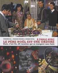 Frédérick-E Grasser Hermé et Pierre Rival - A table avec le père Noël est une ordure.