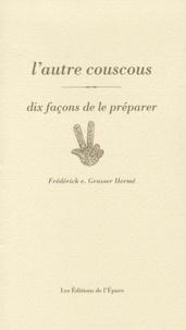 Frédérick-E Grasser Hermé - L'autre couscous - Dix façons de le préparer.