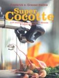 Frédérick-E Grasser Hermé - Super Cocotte - 119 recettes pour la Cocotte-Minute à toute vapeur.