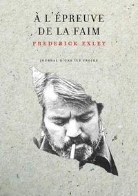 Frederick Exley - A l'épreuve de la faim - Journal d'une île froide.