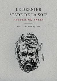 Frederick Exley - Le Dernier stade de la soif.