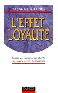 Frederick-F Reichheld - L'effet loyauté - Réussir en fidélisant ses clients, ses salariés et ses actionnaires.