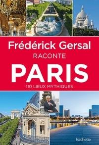 Frédérick Gersal - Frédérick Gersal raconte Paris - 110 lieux myhtiques.